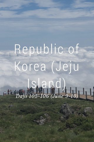 Republic of Korea (Jeju Island) Days 105-106 (June 9-10)