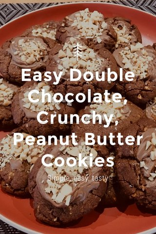 Easy Double Chocolate, Crunchy, Peanut Butter Cookies Simple, easy, tasty
