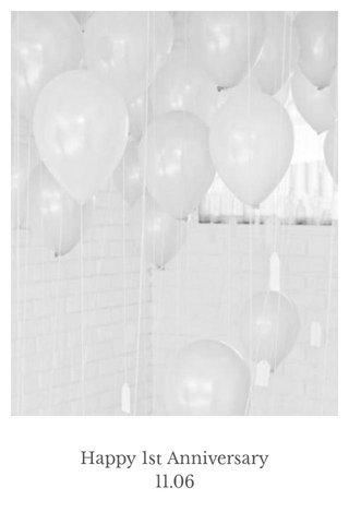 Happy 1st Anniversary 11.06