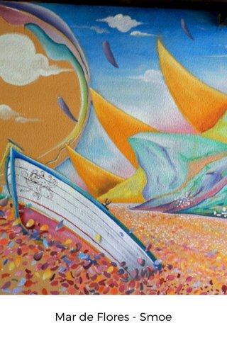 Mar de Flores - Smoe