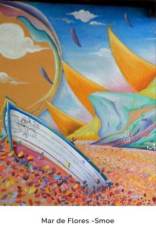 Mar de Flores -Smoe