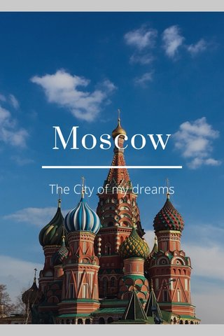 Moscow The City of my dreams
