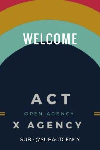 WELCOME SUB : @SUBACTGENCY