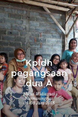 Kpldh pegangsaan dua A Nikmi Widiastuti Nurmaningtyas 04-08 Juni 2018
