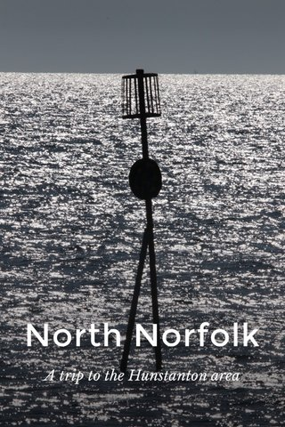 North Norfolk A trip to the Hunstanton area
