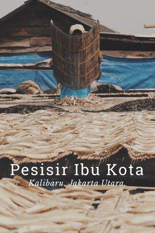 Pesisir Ibu Kota Kalibaru, Jakarta Utara.