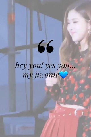 hey you! yes you... my jiwonie💙