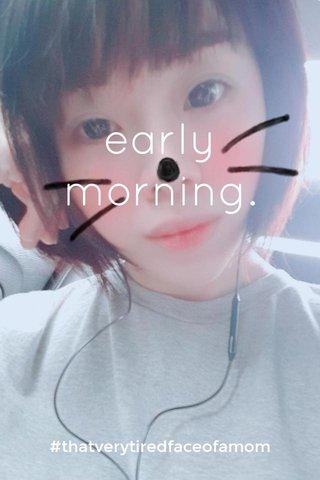 early morning. #thatverytiredfaceofamom