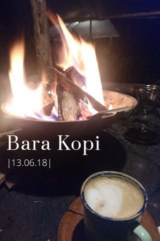 Bara Kopi |13.06.18|