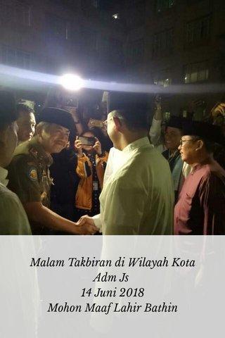 Malam Takbiran di Wilayah Kota Adm Js 14 Juni 2018 Mohon Maaf Lahir Bathin