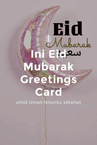 Ini Eid Mubarak Greetings Card untuk teman-temanku sekalian