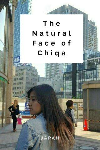 The Natural Face of Chiqa JAPAN
