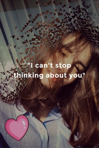 """""""I can't stop thinking about you"""""""