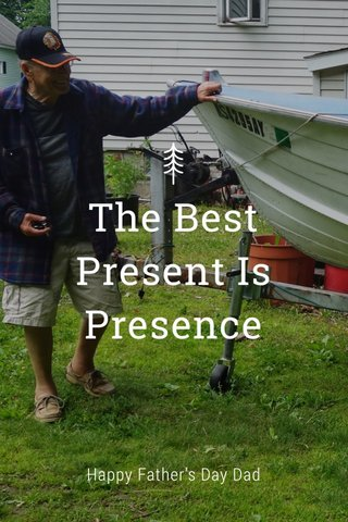 The Best Present Is Presence Happy Father's Day Dad