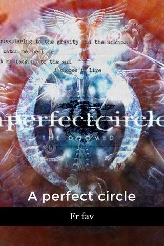 A perfect circle Fr fav