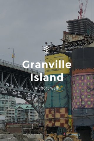 Granville Island A short walk
