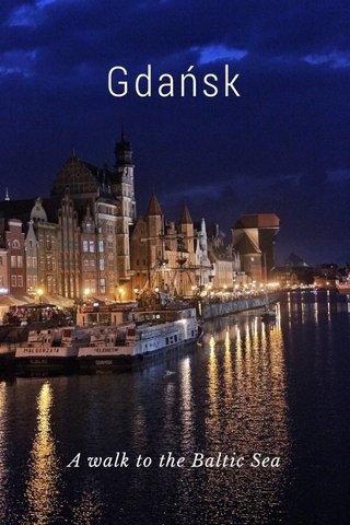 Gdańsk A walk to the Baltic Sea