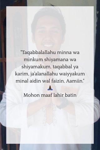 """""""Taqabbalallahu minna wa minkum shiyamana wa shiyamakum, taqabbal ya karim, ja'alanallahu waiyyakum minal aidin wal faizin, Aamiin."""" 🙏🏿 Mohon maaf lahir batin"""
