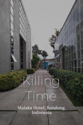 Killing Time Malaka Hotel, Bandung, Indonesia