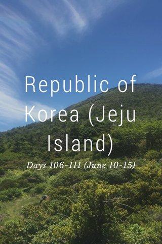 Republic of Korea (Jeju Island) Days 106-111 (June 10-15)