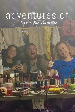 adventures of Bama-Joe-Danielle