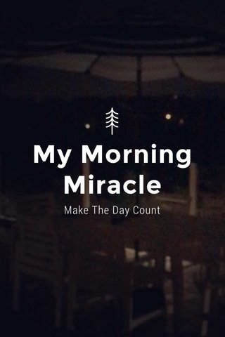 My Morning Miracle Make The Day Count