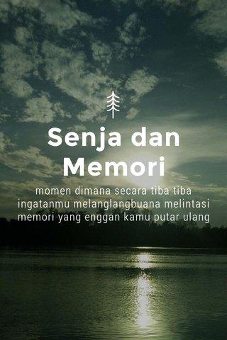 Senja dan Memori momen dimana secara tiba tiba ingatanmu melanglangbuana melintasi memori yang enggan kamu putar ulang