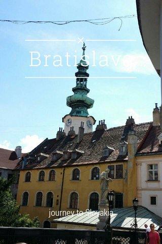 Bratislava journey to Slovakia