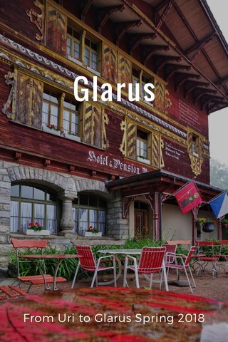 Glarus From Uri to Glarus Spring 2018