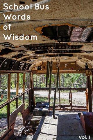 School Bus Words of Wisdom Vol. 1