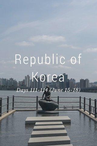 Republic of Korea Days 111-114 (June 15-18)