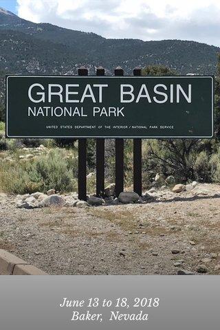 June 13 to 18, 2018 Baker, Nevada