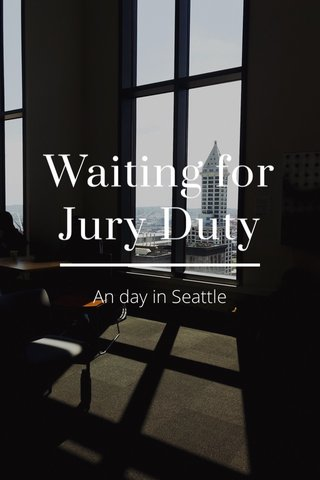 Waiting for Jury Duty An day in Seattle