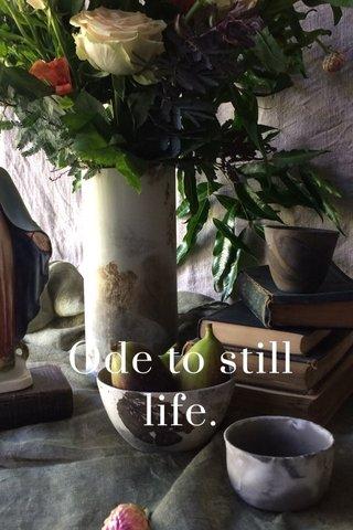 Ode to still life.
