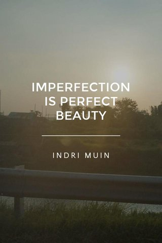 IMPERFECTION IS PERFECT BEAUTY INDRI MUIN