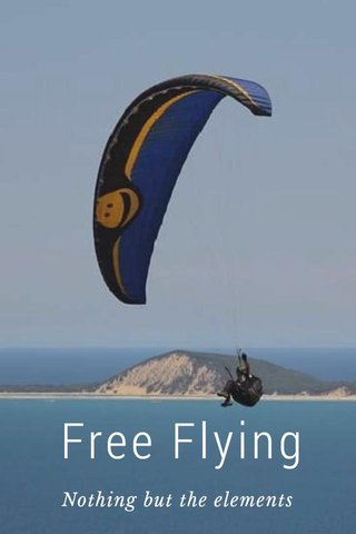 Free Flying Nothing but the elements