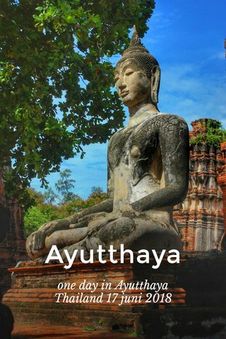 Ayutthaya one day in Ayutthaya Thailand 17 juni 2018