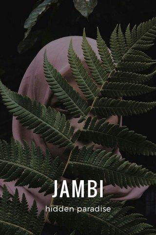 JAMBI hidden paradise