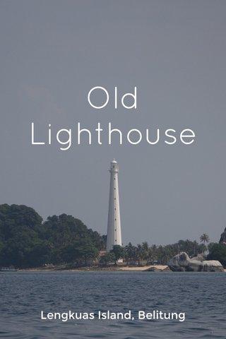 Old Lighthouse Lengkuas Island, Belitung