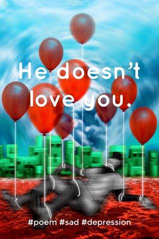 He doesn't love you. #poem #sad #depression