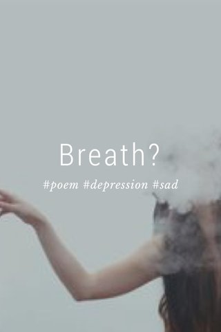 Breath? #poem #depression #sad
