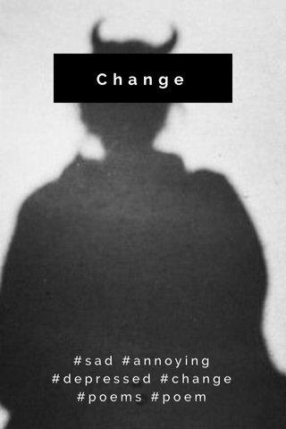 Change #sad #annoying #depressed #change #poems #poem
