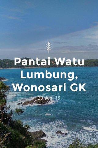 Pantai Watu Lumbung, Wonosari GK 20 Juni 18