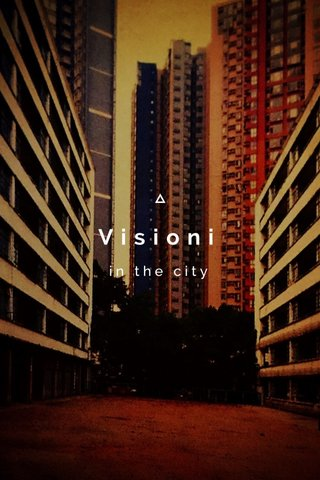 Visioni in the city