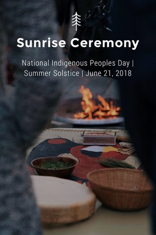 Sunrise Ceremony National Indigenous Peoples Day | Summer Solstice | June 21, 2018