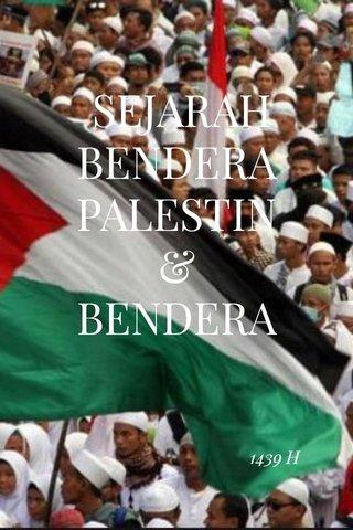 SEJARAH BENDERA PALESTIN & BENDERA NEGARA-NEGARA ARAB PADA UMUMNYA. 1439 H