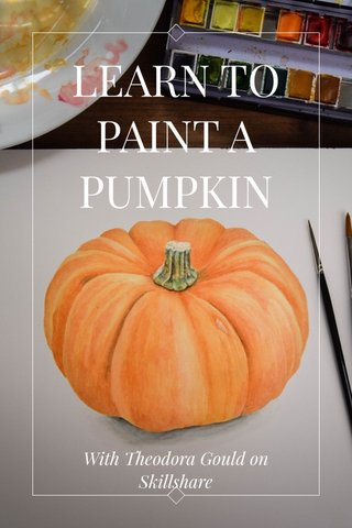 LEARN TO PAINT A PUMPKIN With Theodora Gould on Skillshare