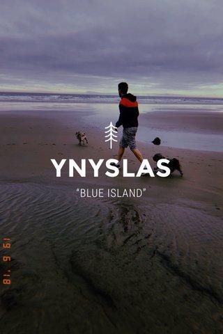 """YNYSLAS """"BLUE ISLAND"""""""