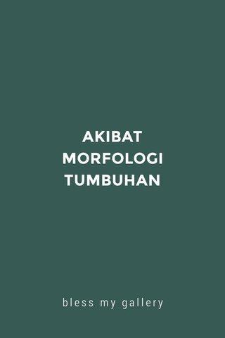 AKIBAT MORFOLOGI TUMBUHAN bless my gallery