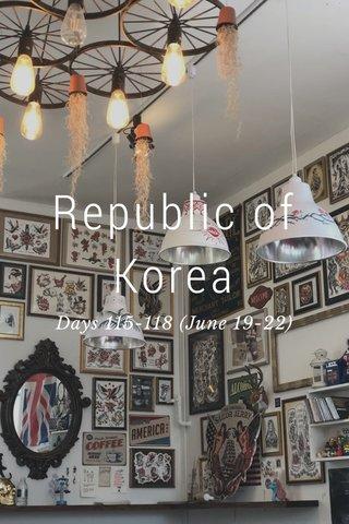 Republic of Korea Days 115-118 (June 19-22)